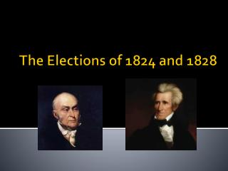 The Elec tions  of 1824 and 1828