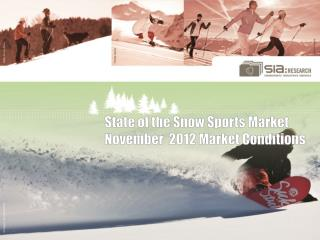 State of the Snow Sports Market  November  2012 Market Conditions