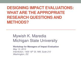 Designing Impact Evaluations: What are the Appropriate Research Questions  and  Methods?