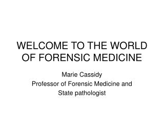 WELCOME TO THE WORLD OF FORENSIC MEDICINE