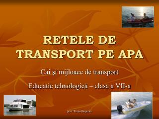RETELE DE TRANSPORT PE APA