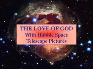 THE LOVE OF GOD  With Hubble Space Telescope Pictures