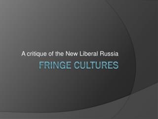Fringe cultures