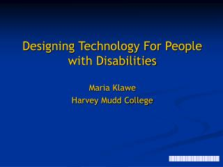 Designing Technology For People with Disabilities Maria Klawe Harvey Mudd College