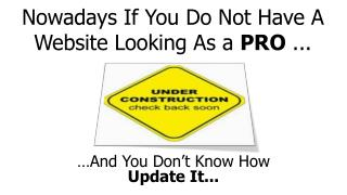 Nowadays If You Do Not Have A Website Looking As a  PRO  ...
