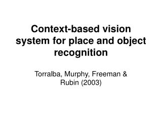 Context-based vision system for place and object recognition