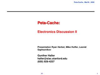 Peta-Cache: Electronics Discussion II Presentation Ryan Herbst, Mike Huffer, Leonid Saphoznikov