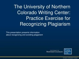 The University of Northern Colorado Writing Center: Practice Exercise for Recognizing Plagiarism