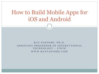 How to Build Mobile Apps for  iOS  and Android