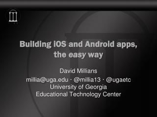Building  iOS  and Android apps, the  easy  way