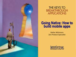 Going Native:  How to build mobile apps