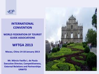 INTERNATIONAL CONVENTION WORLD FEDERATION OF  TOURIST  GUIDE  ASSOCIATIONS WFTGA 2013