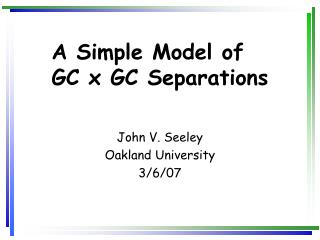 A Simple Model of  GC x GC Separations