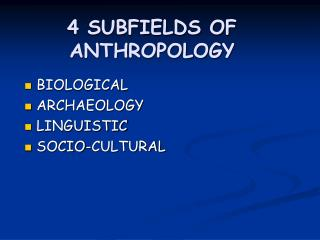 4 SUBFIELDS OF  ANTHROPOLOGY