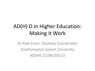 AD(H) D in Higher Education: Making it Work