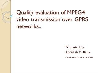 Quality evaluation of MPEG4 video transmission over GPRS networks..