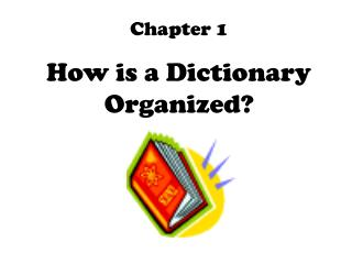 Chapter 1 How is a Dictionary Organized?