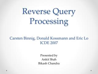 Reverse Query  Processing Carsten  Binnig, Donald  Kossmann  and Eric Lo ICDE  2007
