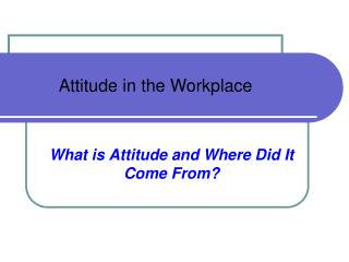 What is Attitude and Where Did It  Come From?