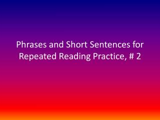 Phrases and Short Sentences for Repeated  Reading Practice, # 2