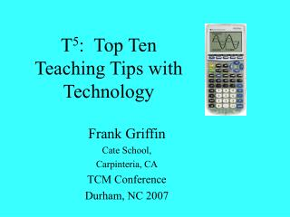 T 5 :  Top Ten  Teaching Tips with Technology