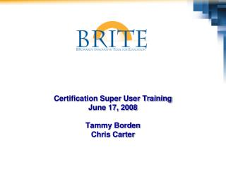 Certification Super User Training June 17, 2008 Tammy Borden Chris Carter