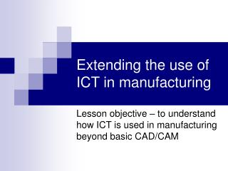 ict in manufacture essay Extracts from this document introduction ict in manufacture information technology has had a massive effect on manufacture over the past decades making job losses bigger and creating new jobs for machines giving manufacturing company manager's easier jobs than before.
