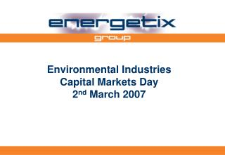 Environmental Industries Capital Markets Day 2 nd  March 2007