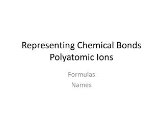 Representing Chemical Bonds Polyatomic Ions