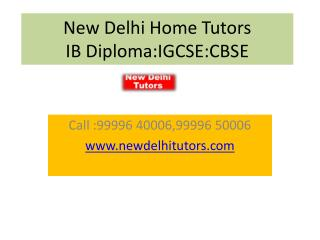 New Delhi Home Tutors IB  Diploma:IGCSE:CBSE