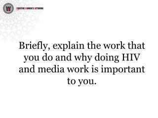 Briefly, explain the work that you do and why doing HIV and media work is important to you.