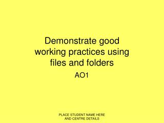 Demonstrate good working practices using files and folders