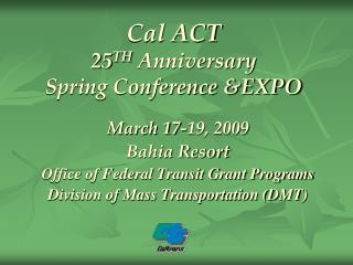 Cal ACT 25 TH  Anniversary  Spring Conference &EXPO