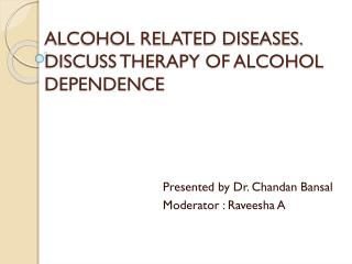 ALCOHOL RELATED DISEASES. DISCUSS THERAPY OF ALCOHOL DEPENDENCE