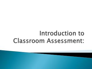 Introduction to  Classroom Assessment :