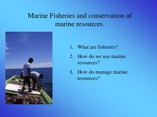 Marine Fisheries and conservation of marine resources.