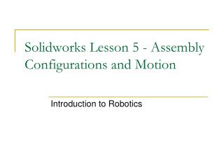 Solidworks Lesson 5 - Assembly Configurations and Motion