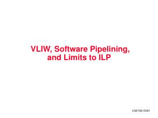 VLIW, Software Pipelining,  and Limits to ILP