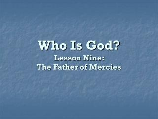 Who Is God? Lesson Nine:  The Father of Mercies