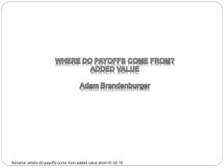 WHERE  DO PAYOFFS COME FROM? ADDED VALUE Adam  Brandenburger