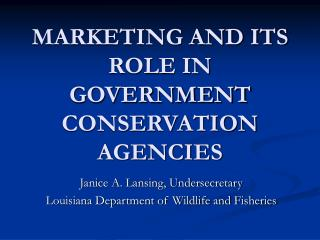 MARKETING AND ITS ROLE IN GOVERNMENT CONSERVATION AGENCIES