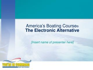 America's Boating Course ® The Electronic Alternative