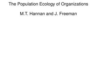 The Population Ecology of Organizations M.T. Hannan and J. Freeman