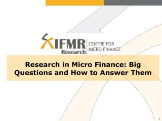 Research in Micro Finance: Big Questions and How to Answer Them