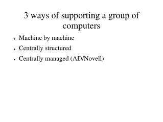 3 ways of supporting a group of computers