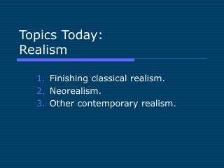 Topics Today: Realism