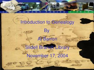 Introduction to Genealogy By  Al Barron Slidell Branch Library November 17, 2004