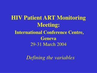 HIV Patient ART Monitoring Meeting: International Conference Centre, Geneva 29-31 March 2004