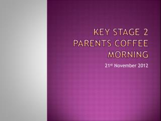 Key Stage 2 Parents Coffee Morning