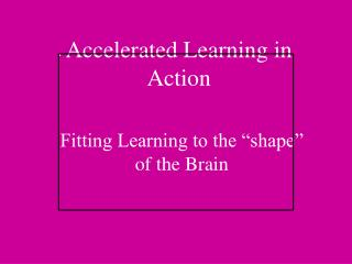 Accelerated Learning in Action